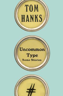 Uncommon Type, by Tom Hanks
