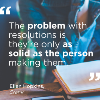 """""""The problem with resolutions is they're only as strong as the person making them."""" - Ellen Hopkins, Crank"""